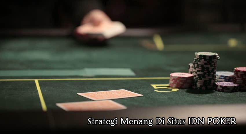 Strategi-Bermain-Di-Situs-IDN-Poker